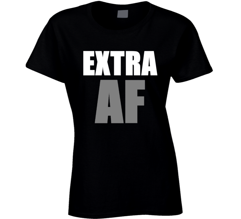 Extra As Fuck Af Trendy Girl Funny T Shirt