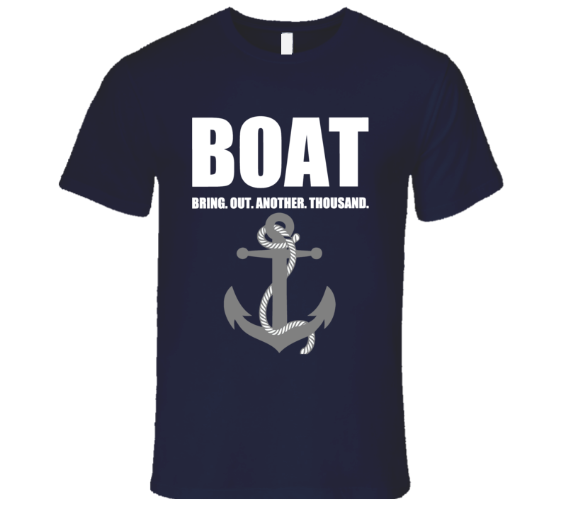Boat Bring Out Another Thousand Boating Water Funny T Shirt