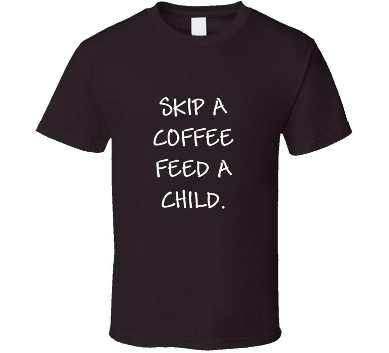Skip A Coffee Feed A Child T Shirt