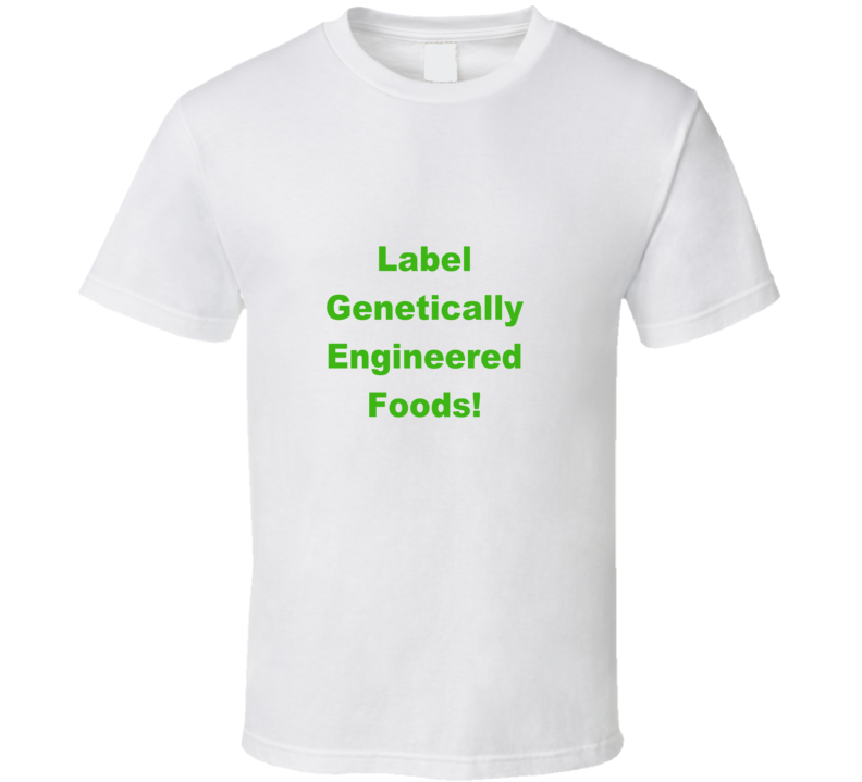 Label Genetically Engineered foods T Shirt