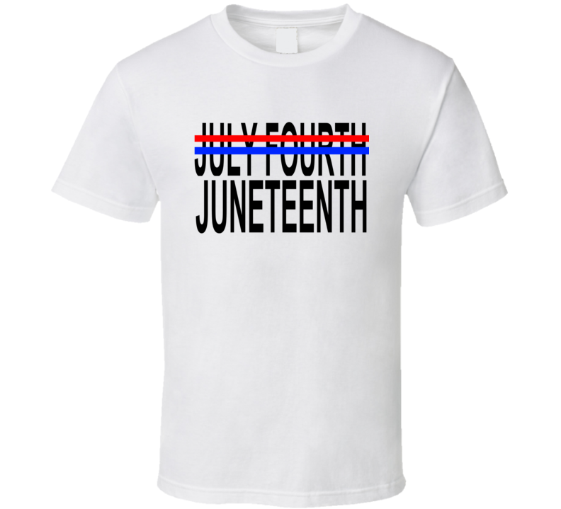 July Fourth Juneteenth Statement T Shirt