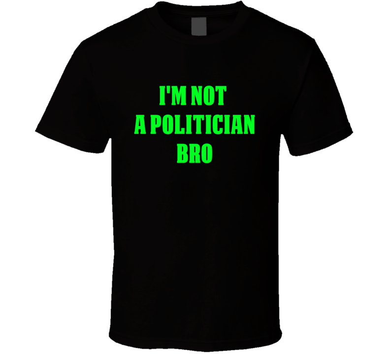 2015 VMA'S I'm Not A Politician Bro Popular Funny Shirt