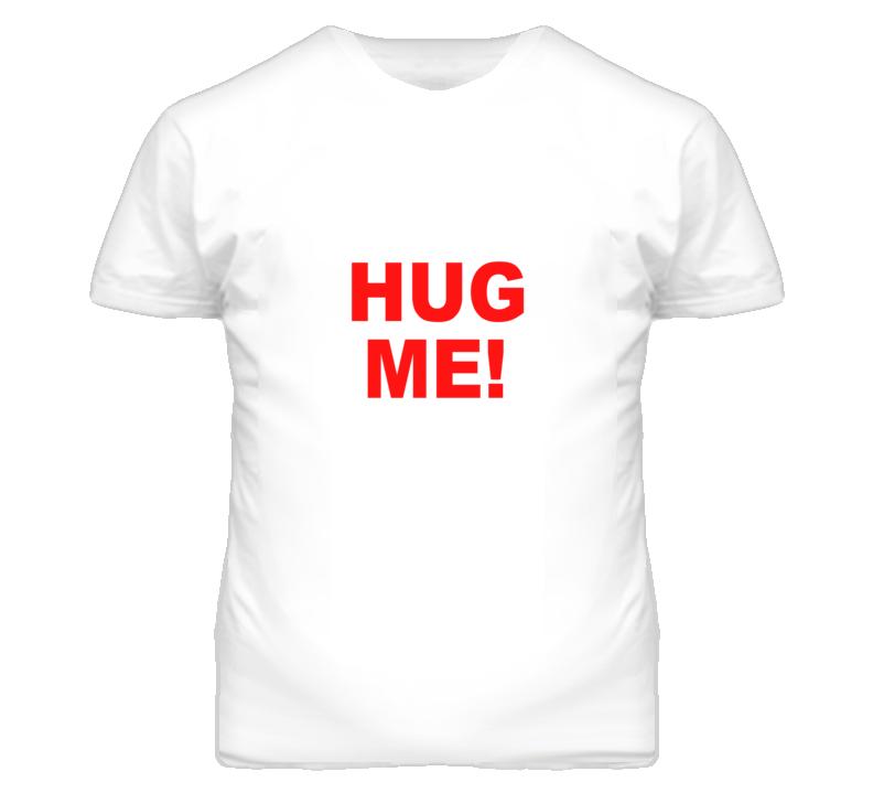 Hug ME! A Good For You T Shirt