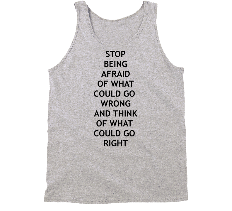 Stop Thinking Of What Could Go Wrong Inspirational Shirt
