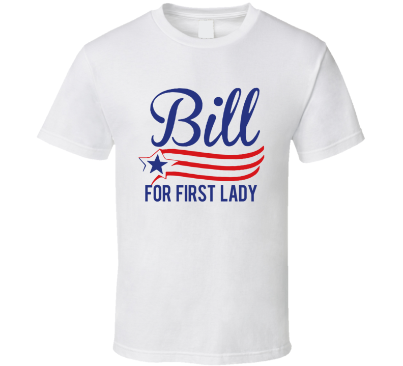 Bill For First Lady Funny Hillary Clinton Political Election T Shirt
