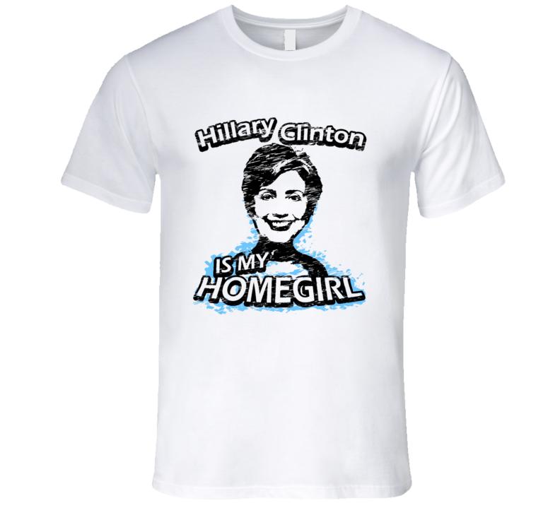 Hillary Clinton Is My Homegirl Fun President 2016 T Shirt