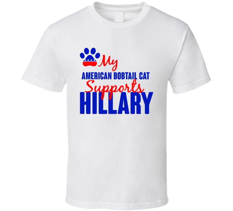 My American Bobtail Cat Supports Hillary Clinton 2016 President T Shirt