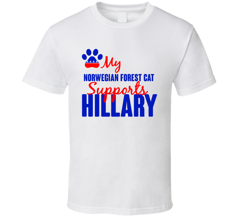 My Norwegian Forest Cat Supports Hillary Clinton 2016 President T Shirt