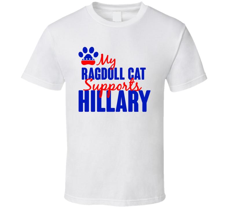 My Ragdoll Cat Supports Hillary Clinton 2016 President T Shirt