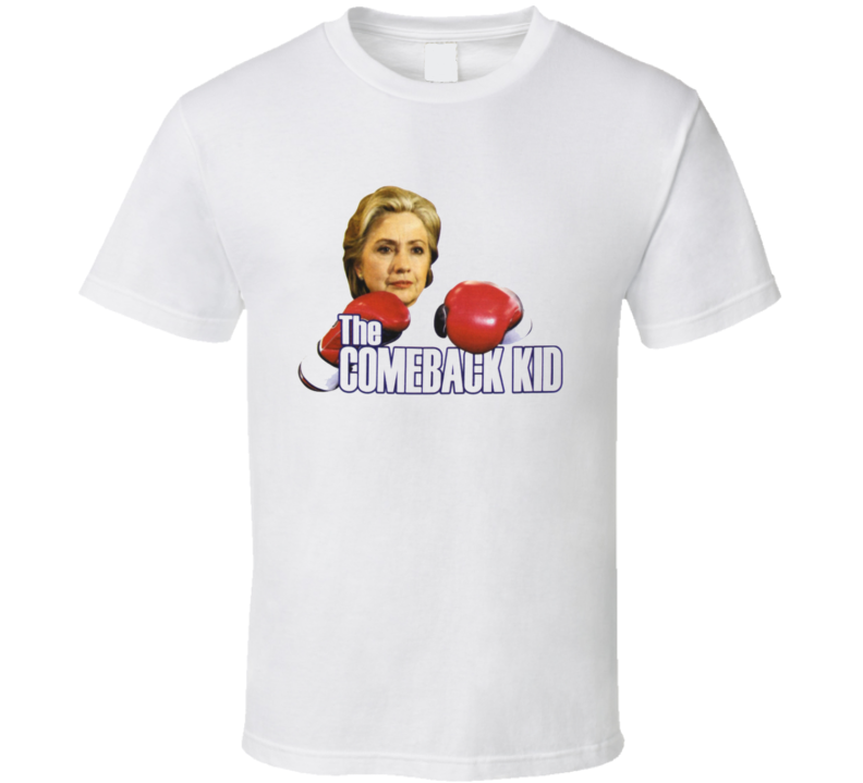 The Comeback Kid Funny Hillary Clinton For President 2016 T Shirt