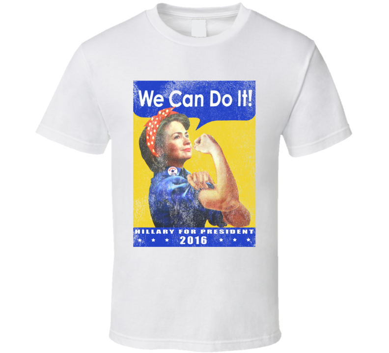 We Can Do It Hillary Clinton For President 2016 Parody T Shirt