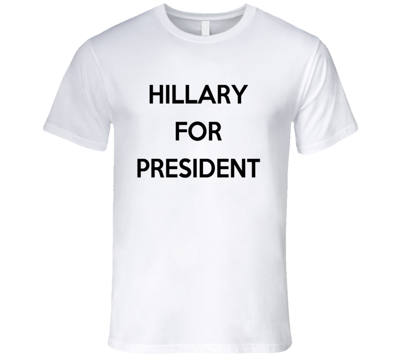 Hillary For President Basic Campaign T Shirt
