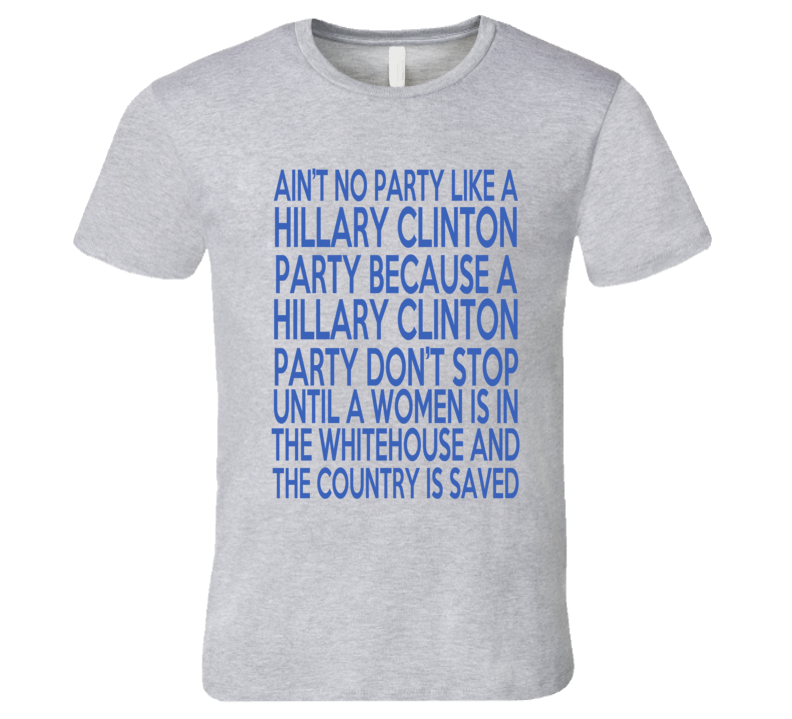 Aint No Party Like A Hillary Clinton Funny Whitehouse Presidential T Shirt