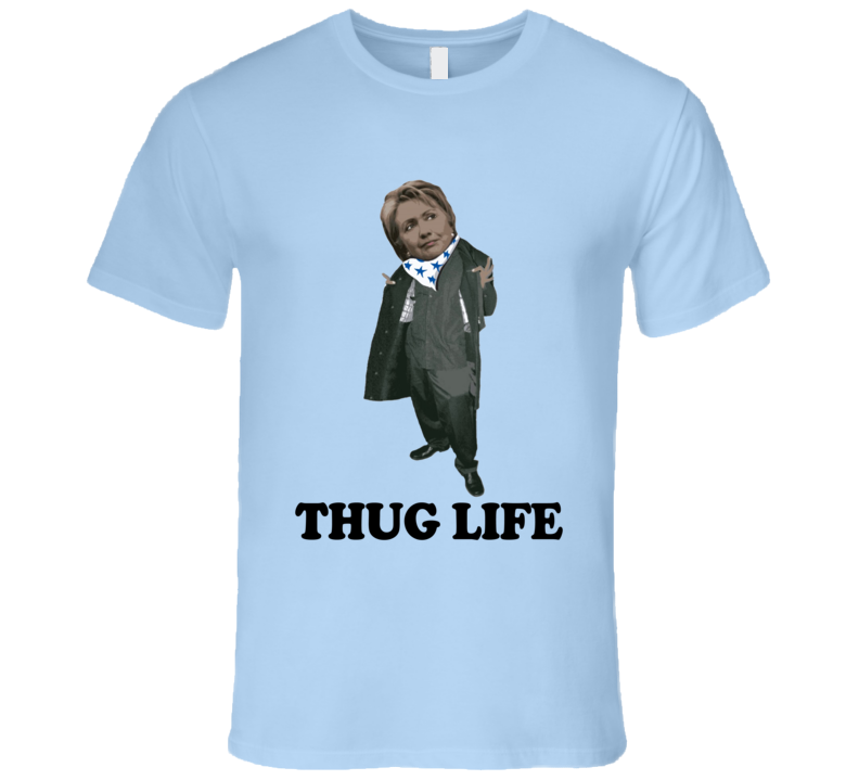 Thug Life Funny Hillary Clinton Presidential Campaign T Shirt