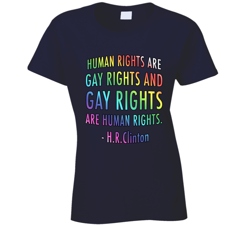 Human Rights Are Gay Rights Popular Hillary Clinton Quote T Shirt
