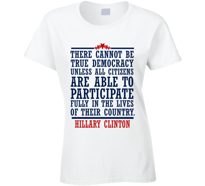 All Citizens True Democracy Popular Hillary Clinton Quote T Shirt