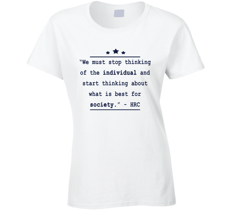 What Is Best For Society Popular Hillary Clinton Quote T Shirt