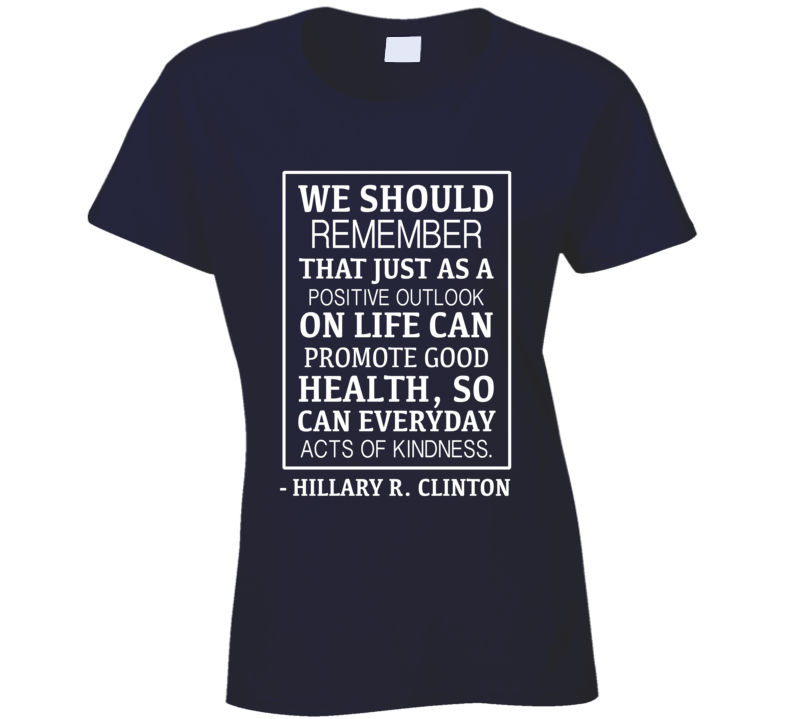 Everyday Acts Of Kindness Popular Hillary Clinton Quote T Shirt
