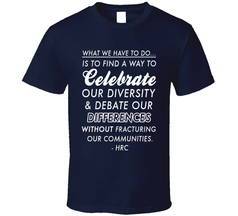 Celebrate Our Diversity Debate Our Differences Hillary Clinton Quote T Shirt