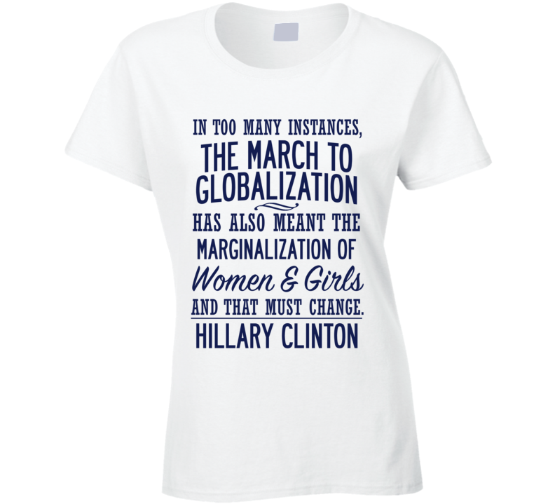 The March To Globalization Womens Rights Hillary Clinton Quote T Shirt