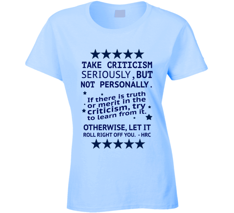 Take Criticism Seriously Not Personally Popular Hillary Clinton Quote T Shirt