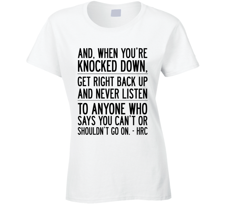 When You Are Knocked Down Get Right Back Up Popular Hillary Clinton Quote T Shirt