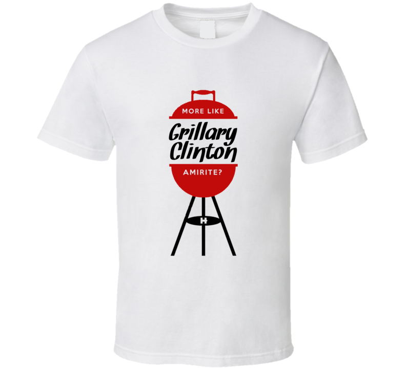 Grillary Clinton Amirite Funny Hillary T Shirt