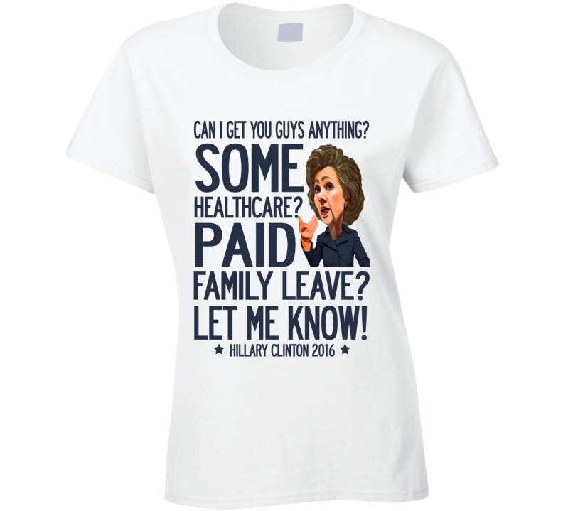 Can I Get You Guys Anything Funny Mean Girls Quote Hillary Clinton Political T Shirt