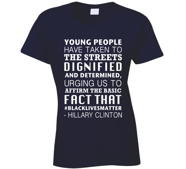Young People Have Taken To The Streets Hillary Clinton Quote Political Campaign T Shirt