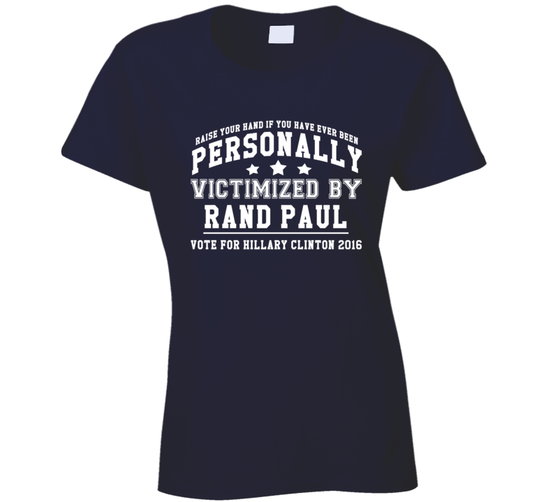 Personally Victimized By Rand Paul Fun Vote For Hillary Clinton Mean Girls Quote T Shirt