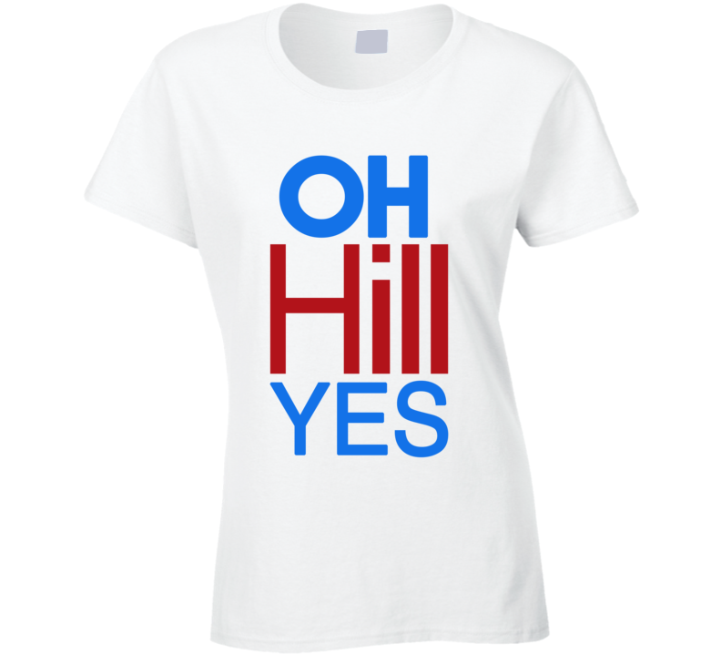 Oh Hill Yes Fun Hillary Clinton 2016 American Political Campaign T Shirt