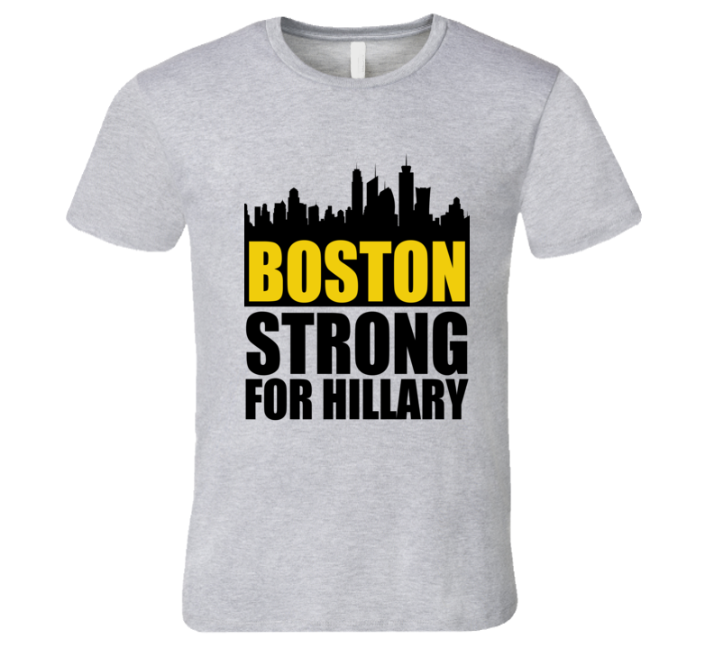 Boston Strong Skyline For Hillary Clinton 2016 Political Campaign T Shirt