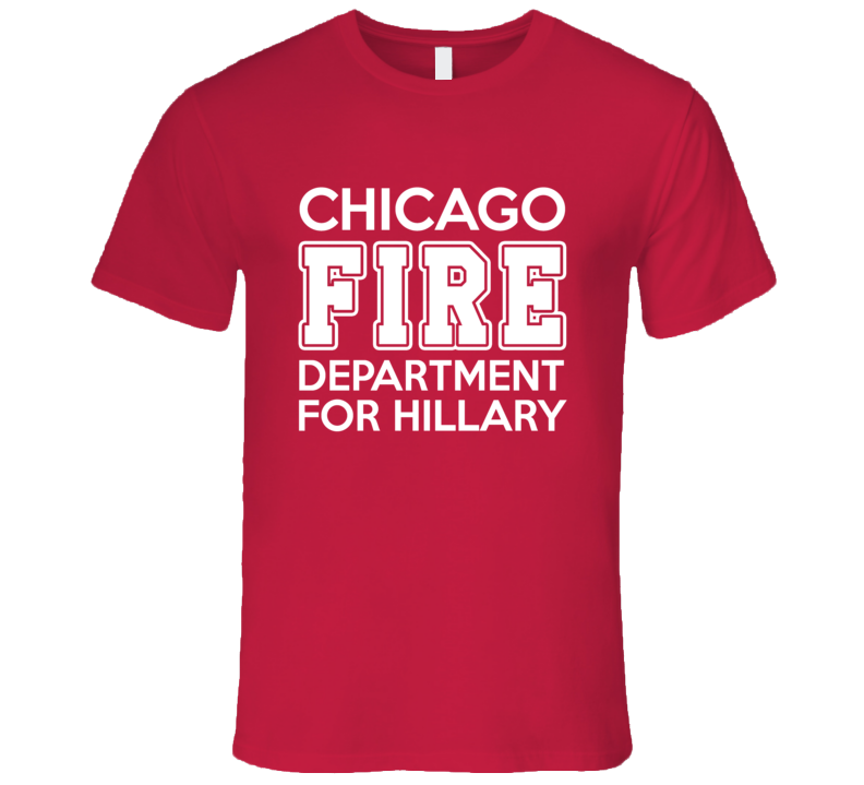 Chicago Illinois Fire Department For Hillary Clinton Political Campaign T Shirt