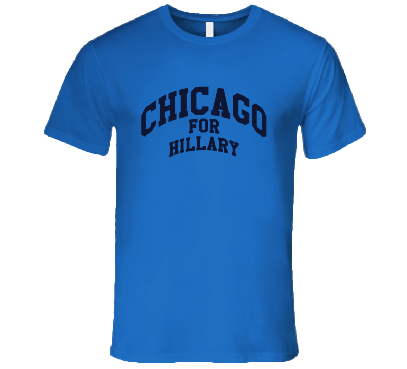 Chicago Illinois For Hillary Clinton American Political Campaign T Shirt