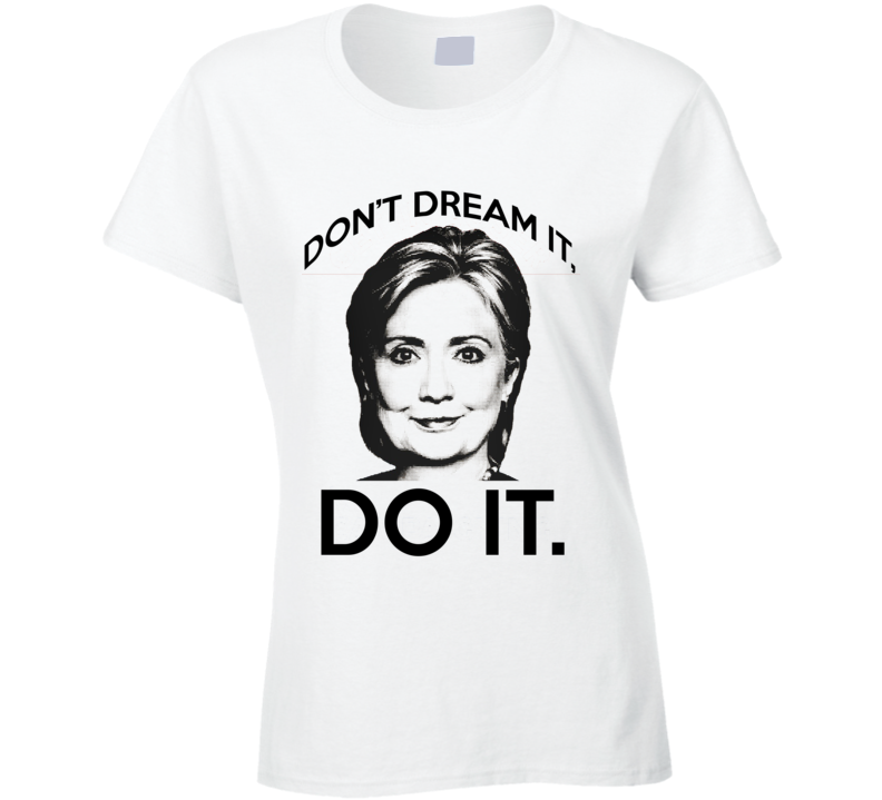 Dont Dream It Do It Rocky Horror Quote Hillary Clinton Political Campaign T Shirt