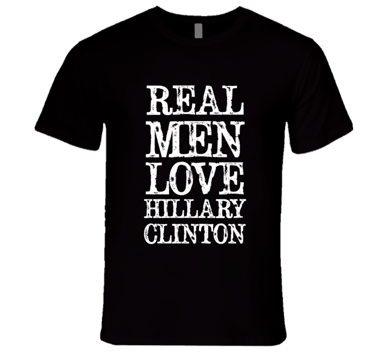 Real Men Loves Hillary Clinton 2016 Political Campaign T Shirt