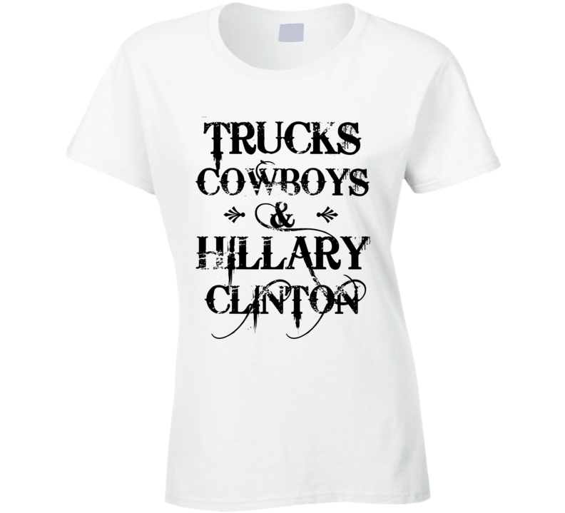 Trucks Cowboys And Hillary Clinton Political Democrat Campaign T Shirt