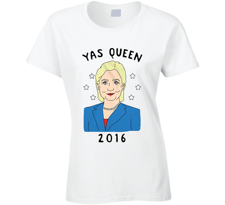 Yas Queen Broad City Hillary Clinton 2016 Political Campaign T Shirt