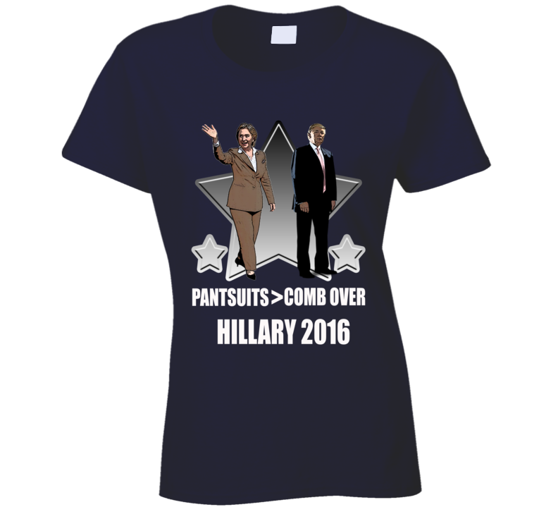 Pantsuits Are Greater Than Comb Over Hillary Clinton VS Donald Trump 2016 American Political T Shirt