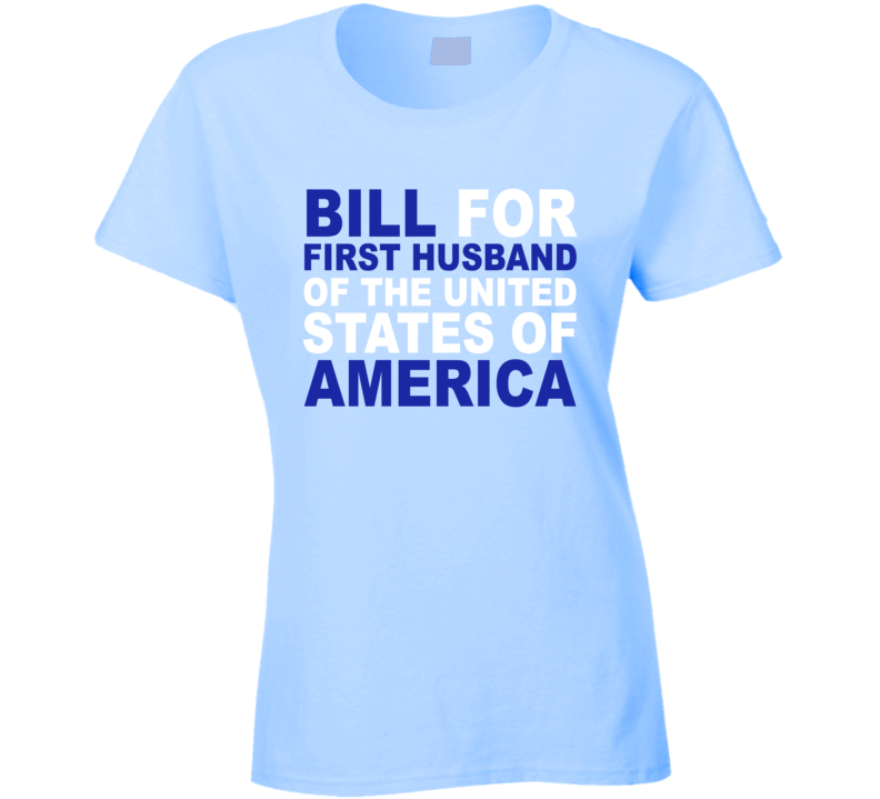 Bill For First Husband Of The United States Of America 2016 Clinton Political T Shirt