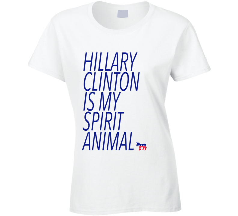 Hillary Clinton Is My Spirit Animal Democratic Donkey Fun Political Campaign T Shirt