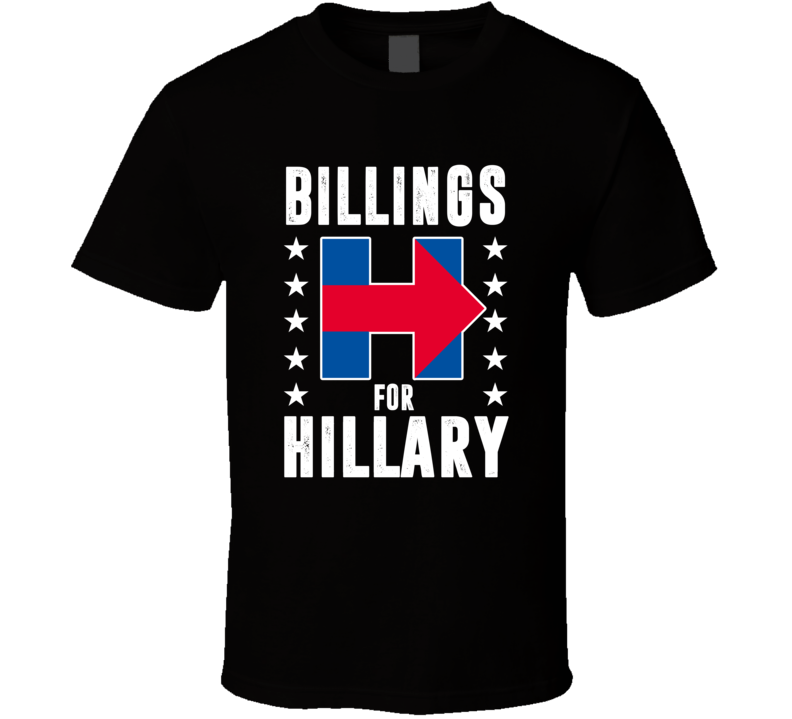 Billings For Hillary Clinton President Election Support T Shirt
