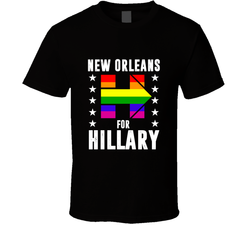 New Orleans For Hillary Clinton 2016 Election LGBT Support T Shirt
