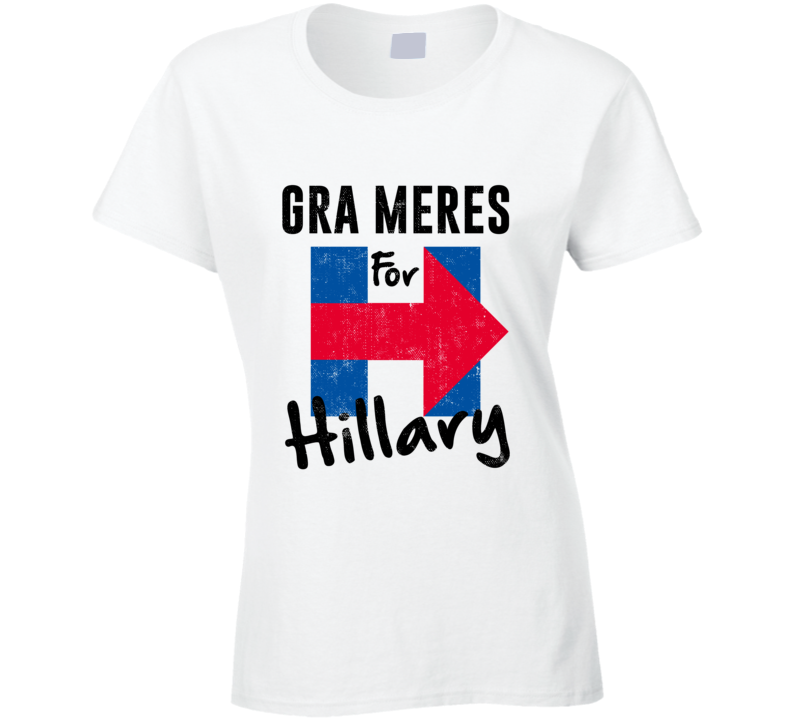 Gra mere French Grandmother For Hillary Clinton President Election T Shirt