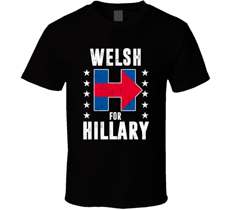 Welsh For Hillary Clinton Patriotic Support Election T Shirt