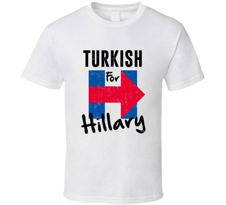 Turkish For Hillary Clinton Patriotic Support 2016 Election T Shirt