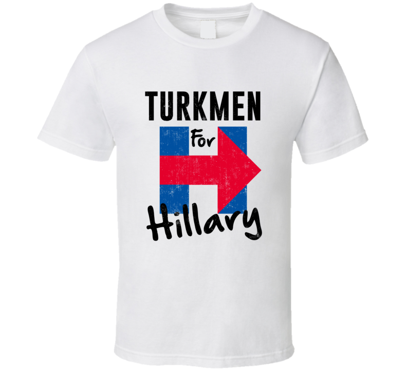 Turkmen For Hillary Clinton Patriotic Support 2016 Election T Shirt