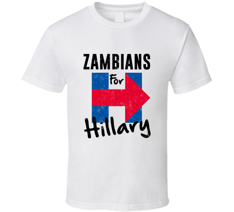 Zambian For Hillary Clinton Patriotic Support 2016 Election T Shirt
