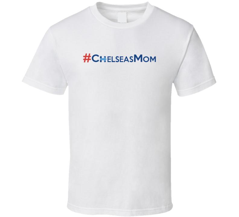 Chelsea's Mom Funny Hillary Clinton T Shirt
