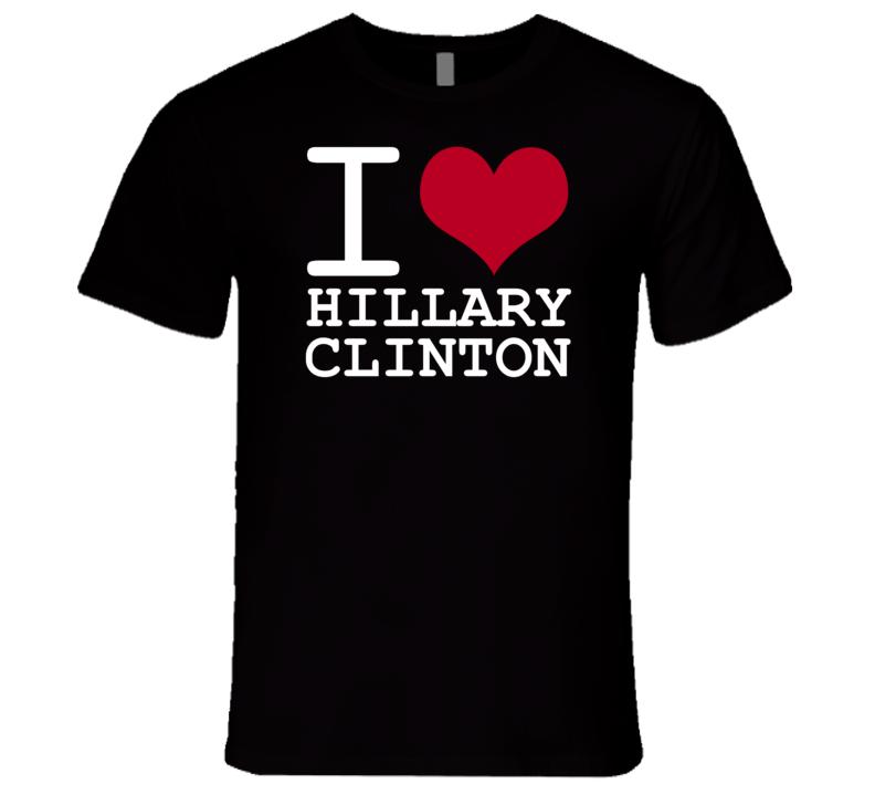 I Love Hillary Clinton Democrat President T Shirt